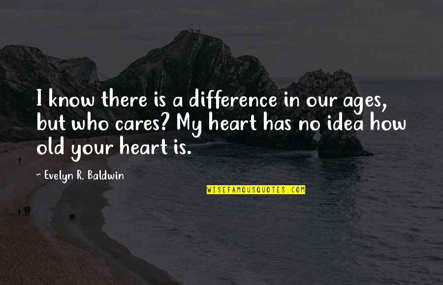 No Cares Quotes By Evelyn R. Baldwin: I know there is a difference in our
