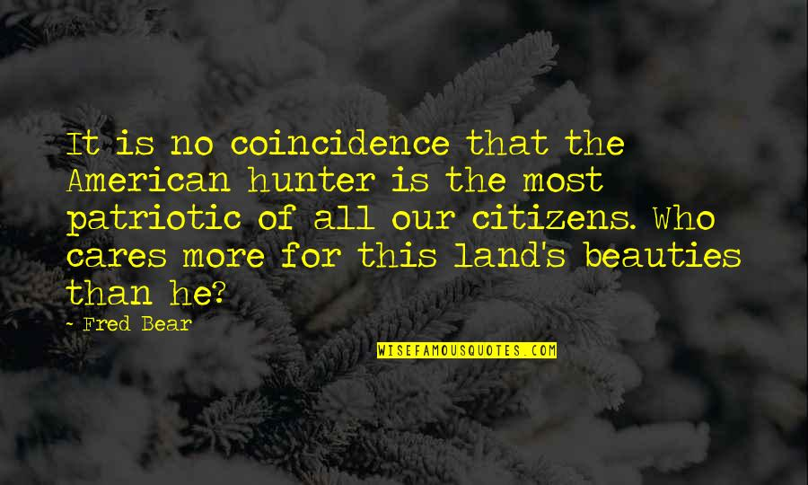 No Cares Quotes By Fred Bear: It is no coincidence that the American hunter
