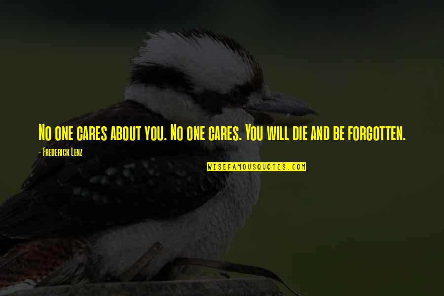 No Cares Quotes By Frederick Lenz: No one cares about you. No one cares.