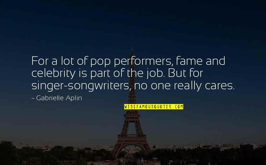 No Cares Quotes By Gabrielle Aplin: For a lot of pop performers, fame and