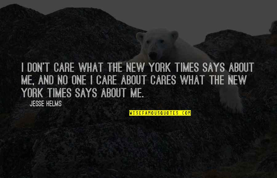 No Cares Quotes By Jesse Helms: I don't care what the New York Times