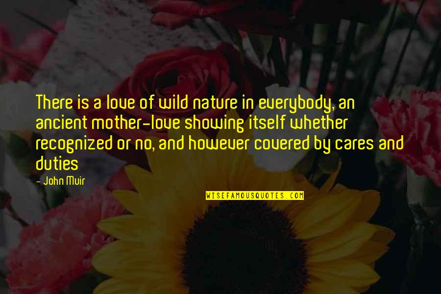No Cares Quotes By John Muir: There is a love of wild nature in