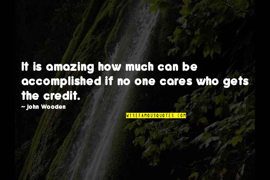 No Cares Quotes By John Wooden: It is amazing how much can be accomplished
