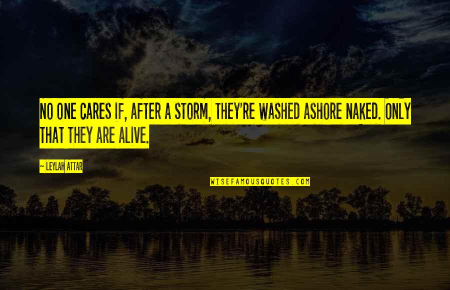 No Cares Quotes By Leylah Attar: No one cares if, after a storm, they're
