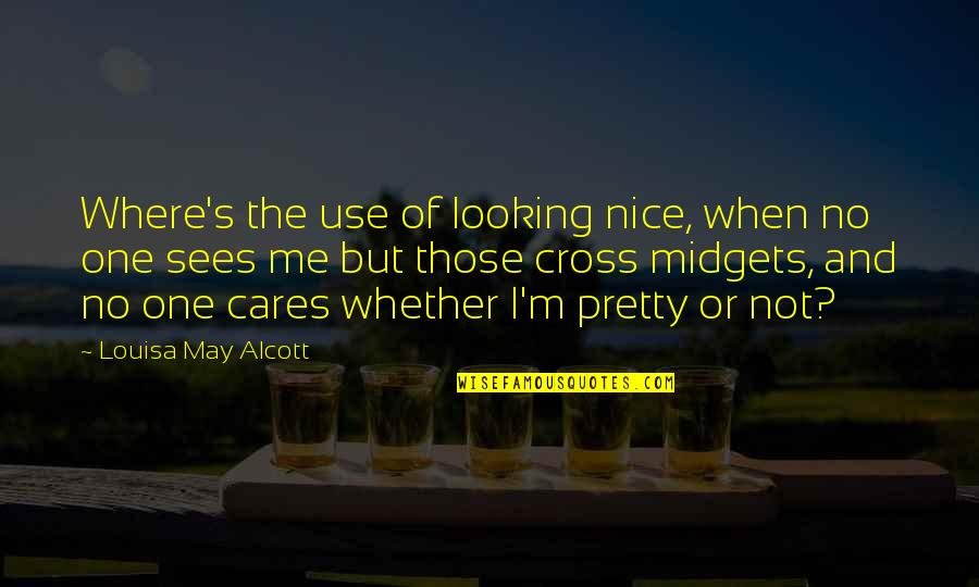 No Cares Quotes By Louisa May Alcott: Where's the use of looking nice, when no