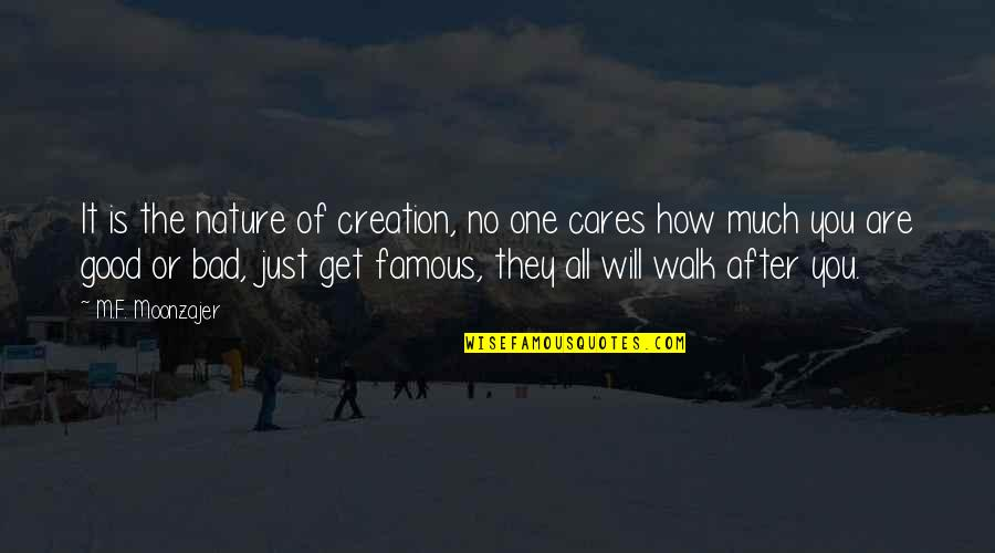 No Cares Quotes By M.F. Moonzajer: It is the nature of creation, no one