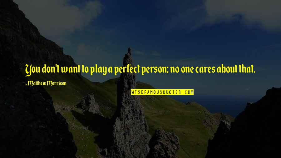 No Cares Quotes By Matthew Morrison: You don't want to play a perfect person;