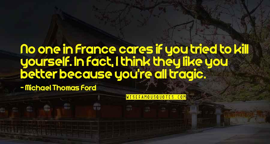 No Cares Quotes By Michael Thomas Ford: No one in France cares if you tried