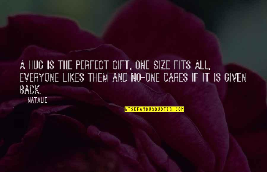No Cares Quotes By Natalie: A hug is the perfect gift, one size