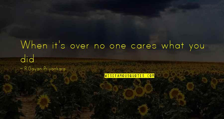 No Cares Quotes By R.Gayan Priyankara: When it's over no one cares what you