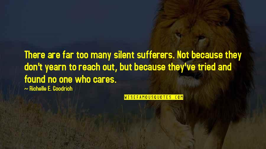 No Cares Quotes By Richelle E. Goodrich: There are far too many silent sufferers. Not