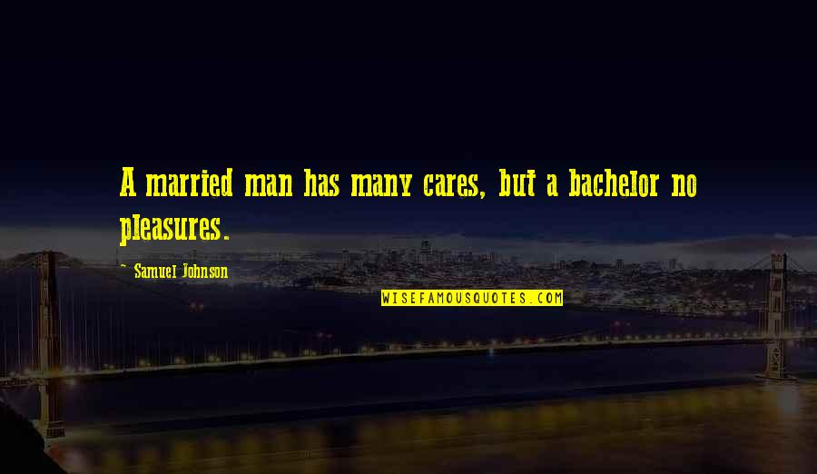 No Cares Quotes By Samuel Johnson: A married man has many cares, but a