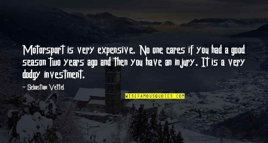 No Cares Quotes By Sebastian Vettel: Motorsport is very expensive. No one cares if