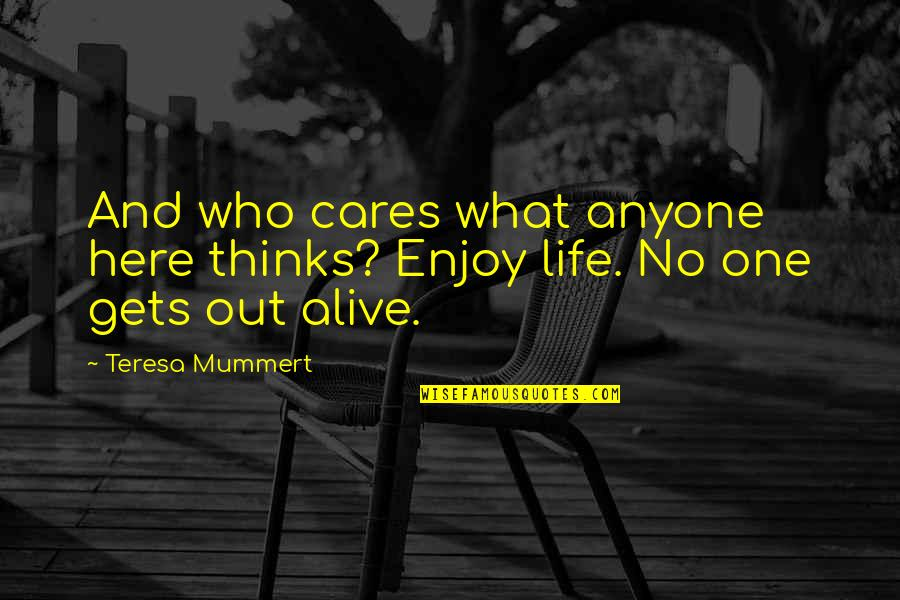 No Cares Quotes By Teresa Mummert: And who cares what anyone here thinks? Enjoy