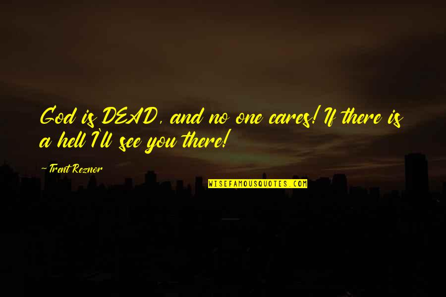 No Cares Quotes By Trent Reznor: God is DEAD, and no one cares! If
