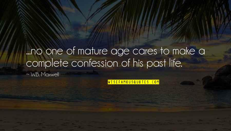 No Cares Quotes By W.B. Maxwell: ...no one of mature age cares to make