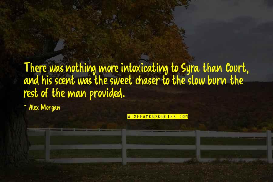 No Chaser Quotes By Alex Morgan: There was nothing more intoxicating to Syra than