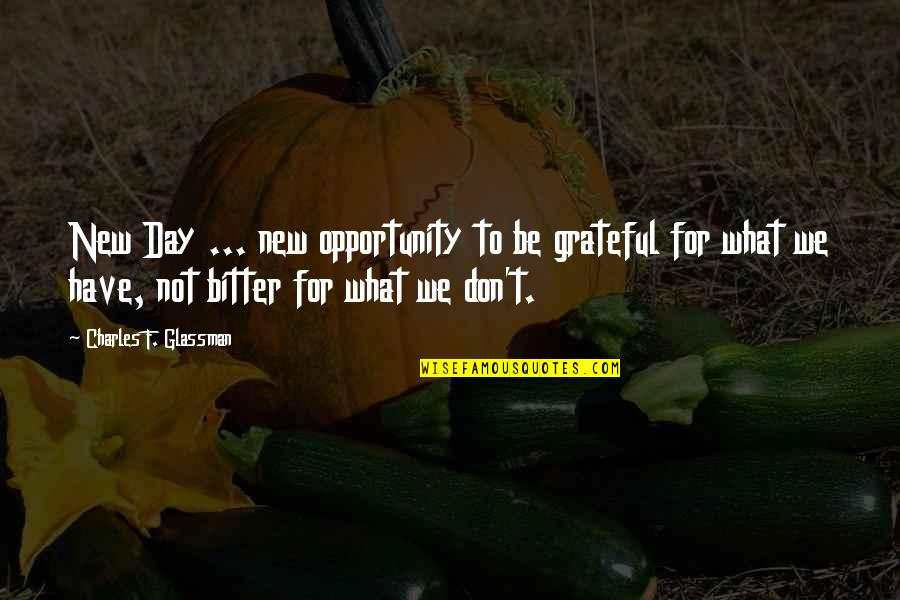 No Chaser Quotes By Charles F. Glassman: New Day ... new opportunity to be grateful