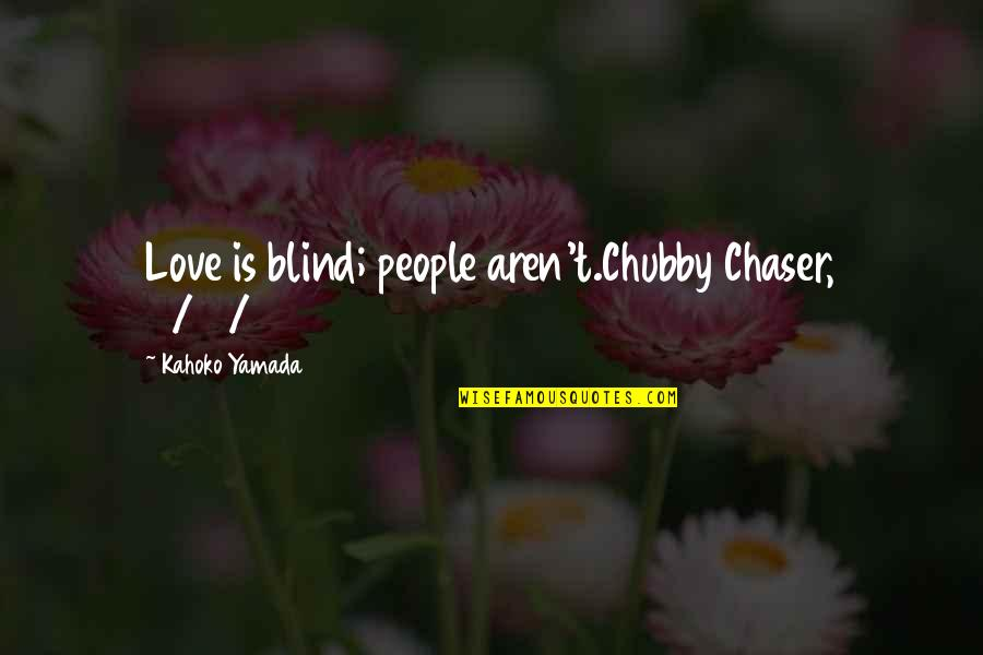 No Chaser Quotes By Kahoko Yamada: Love is blind; people aren't.Chubby Chaser, 11/21/14