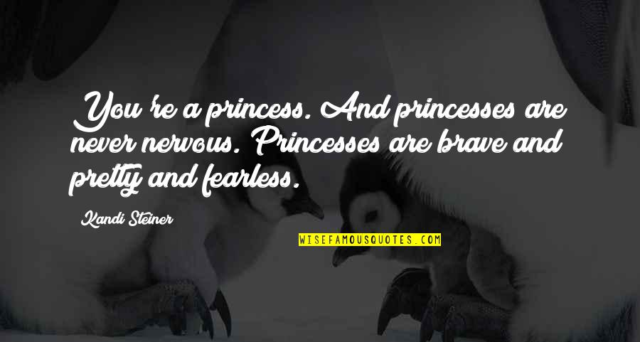 No Chaser Quotes By Kandi Steiner: You're a princess. And princesses are never nervous.
