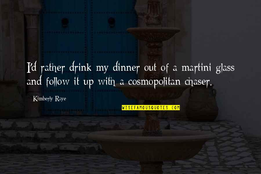 No Chaser Quotes By Kimberly Raye: I'd rather drink my dinner out of a