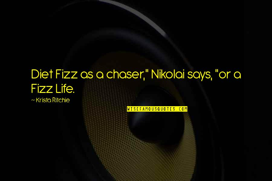 "No Chaser Quotes By Krista Ritchie: Diet Fizz as a chaser,"" Nikolai says, ""or"