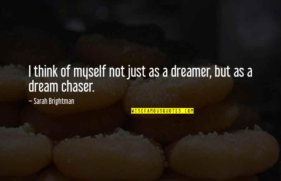 No Chaser Quotes By Sarah Brightman: I think of myself not just as a