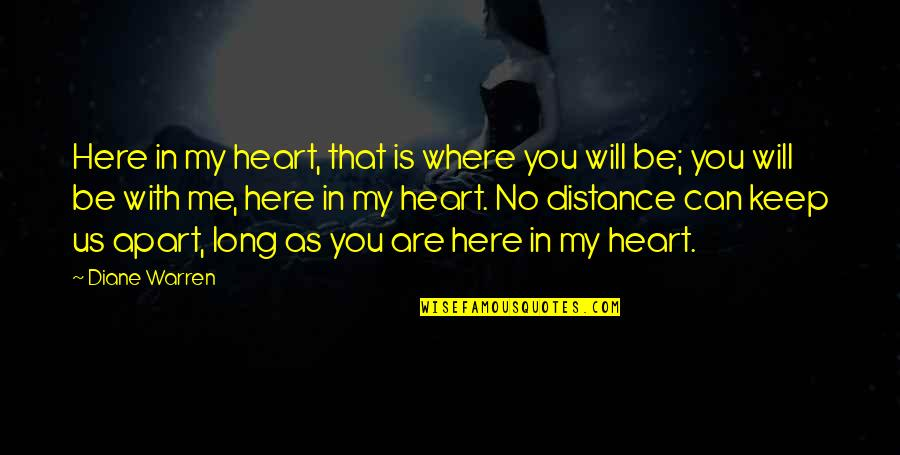 No Distance Can Keep Us Apart Quotes By Diane Warren: Here in my heart, that is where you