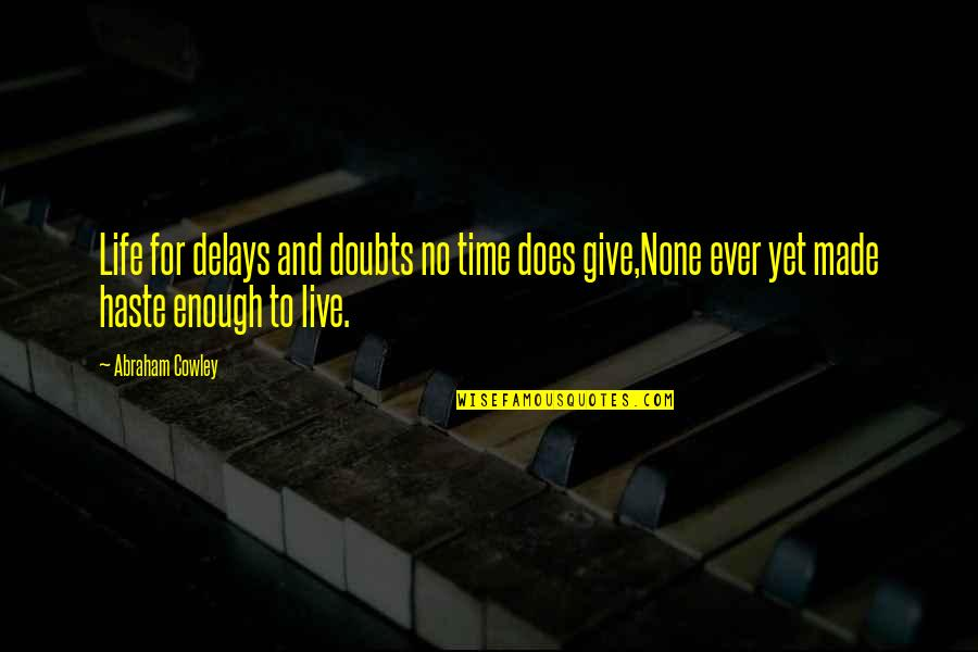 No Doubt Quotes By Abraham Cowley: Life for delays and doubts no time does