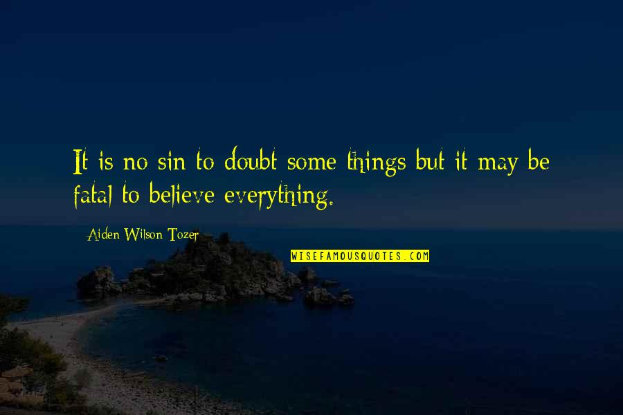No Doubt Quotes By Aiden Wilson Tozer: It is no sin to doubt some things