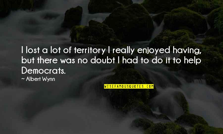 No Doubt Quotes By Albert Wynn: I lost a lot of territory I really