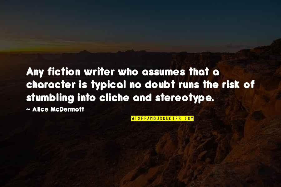 No Doubt Quotes By Alice McDermott: Any fiction writer who assumes that a character