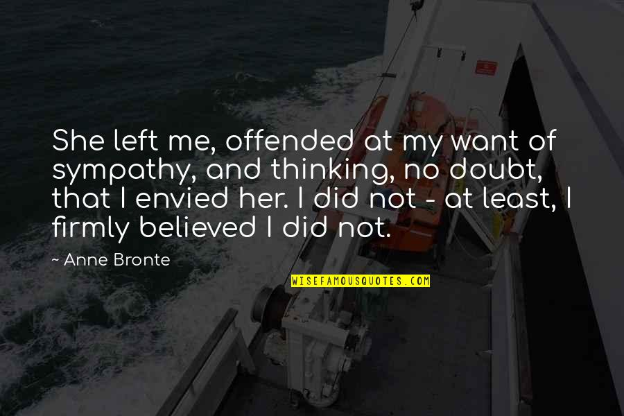 No Doubt Quotes By Anne Bronte: She left me, offended at my want of