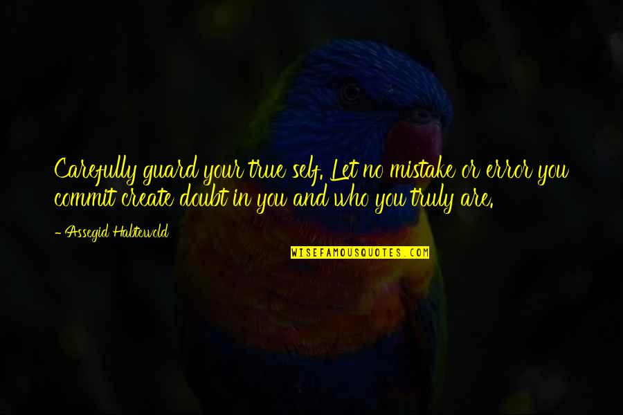 No Doubt Quotes By Assegid Habtewold: Carefully guard your true self. Let no mistake