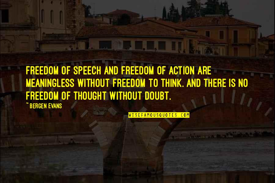 No Doubt Quotes By Bergen Evans: Freedom of speech and freedom of action are