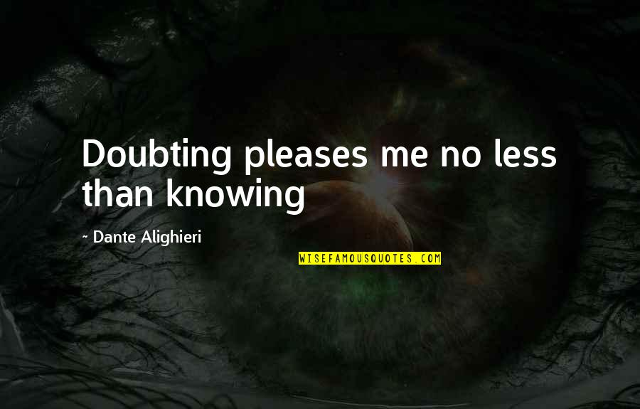 No Doubt Quotes By Dante Alighieri: Doubting pleases me no less than knowing
