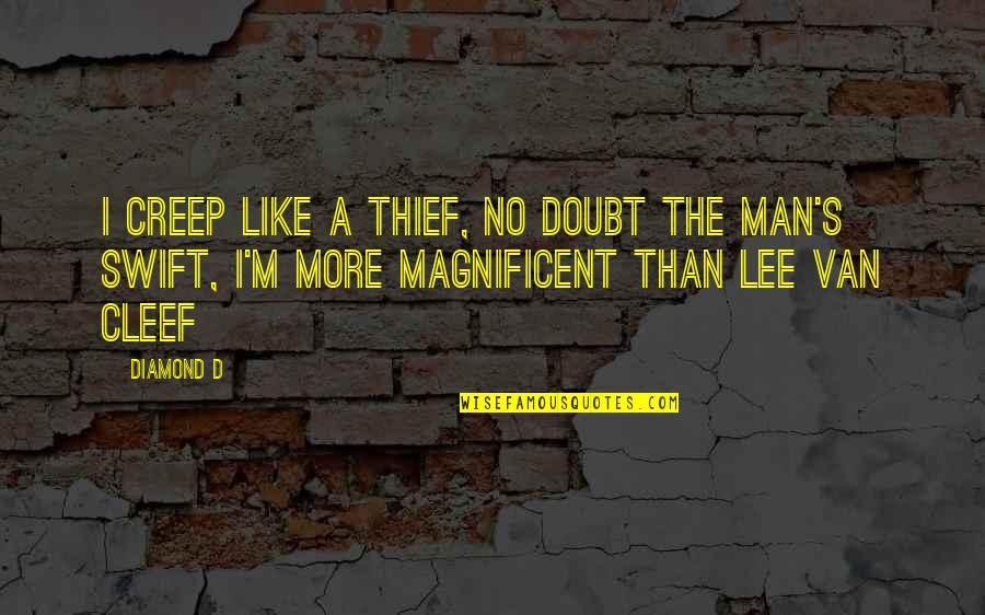No Doubt Quotes By Diamond D: I creep like a thief, no doubt the
