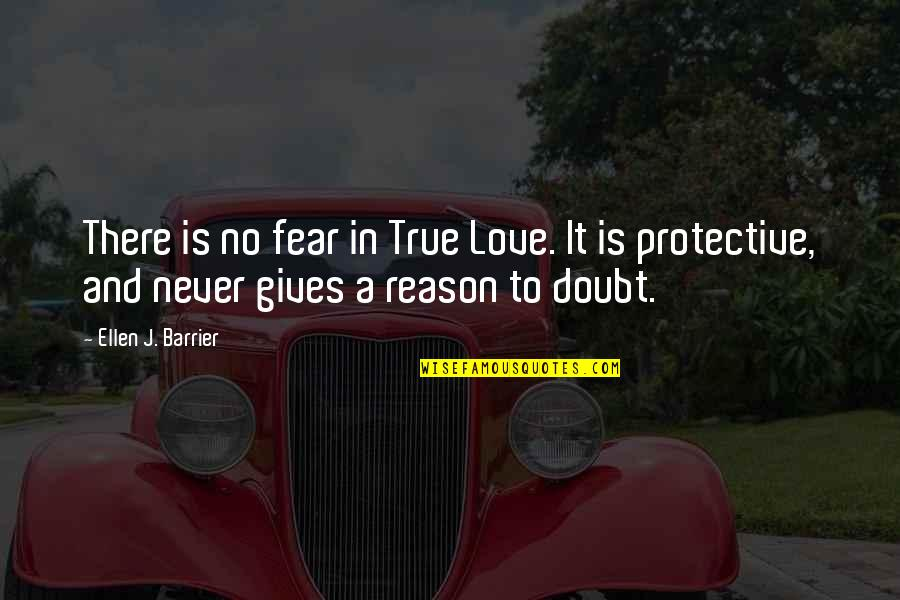 No Doubt Quotes By Ellen J. Barrier: There is no fear in True Love. It