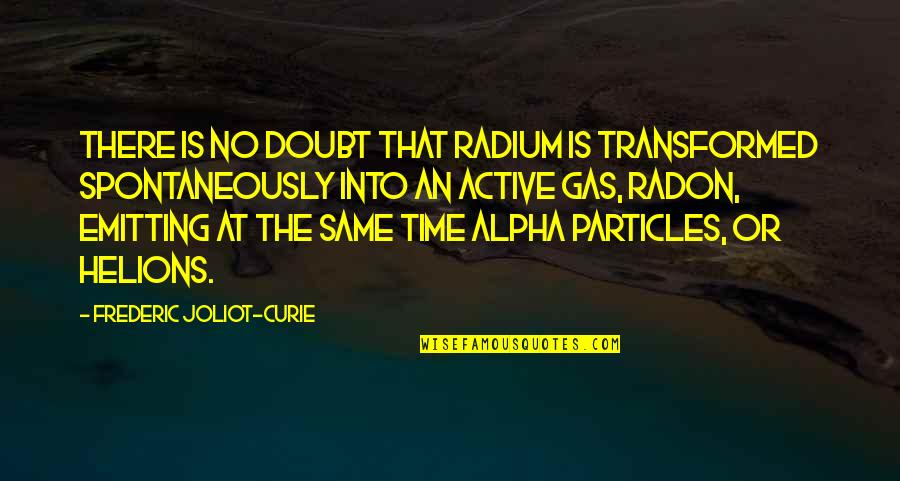 No Doubt Quotes By Frederic Joliot-Curie: There is no doubt that radium is transformed