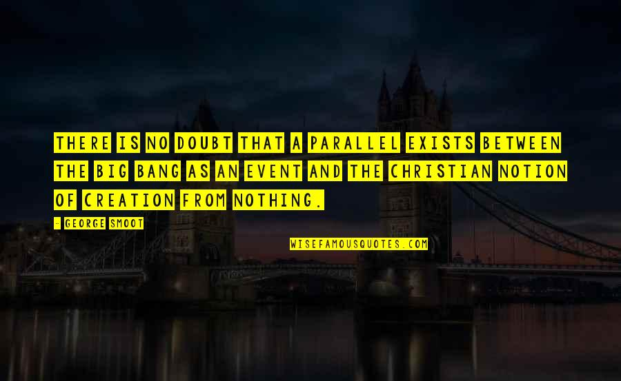 No Doubt Quotes By George Smoot: There is no doubt that a parallel exists