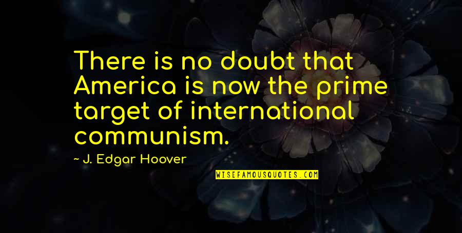 No Doubt Quotes By J. Edgar Hoover: There is no doubt that America is now