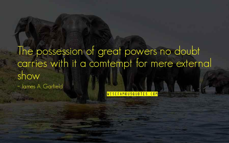 No Doubt Quotes By James A. Garfield: The possession of great powers no doubt carries