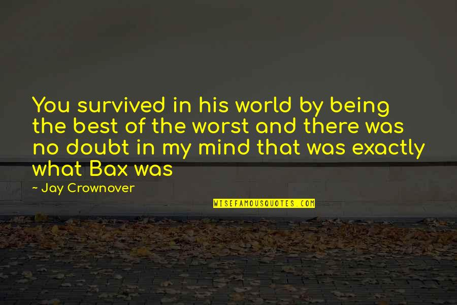 No Doubt Quotes By Jay Crownover: You survived in his world by being the