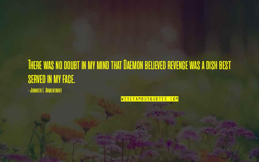 No Doubt Quotes By Jennifer L. Armentrout: There was no doubt in my mind that