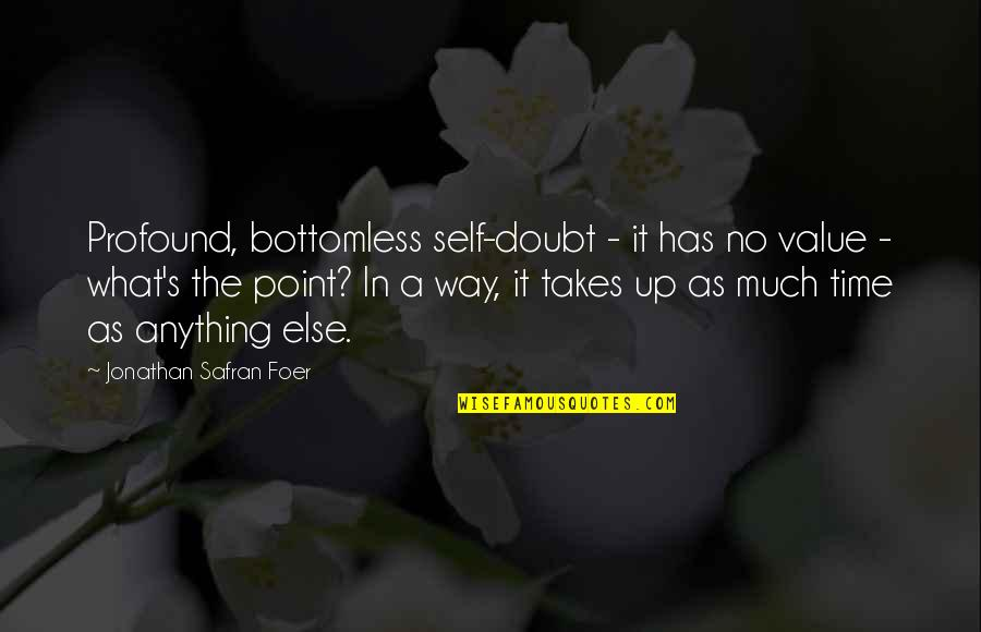 No Doubt Quotes By Jonathan Safran Foer: Profound, bottomless self-doubt - it has no value