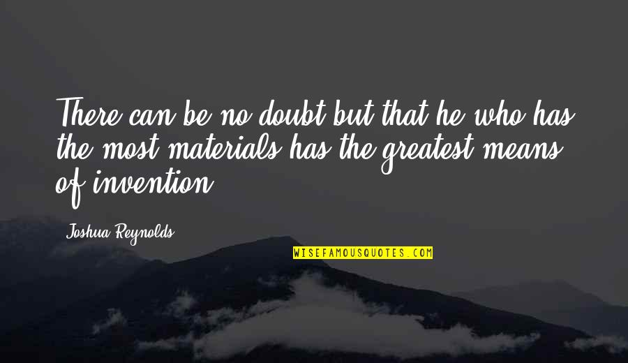No Doubt Quotes By Joshua Reynolds: There can be no doubt but that he