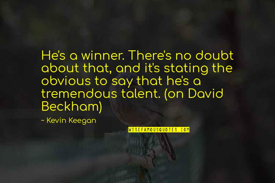 No Doubt Quotes By Kevin Keegan: He's a winner. There's no doubt about that,