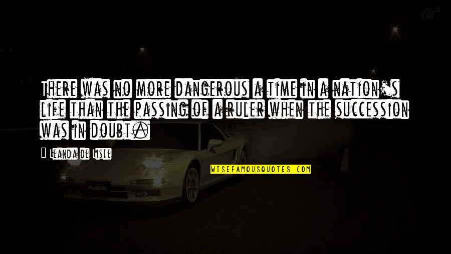 No Doubt Quotes By Leanda De Lisle: There was no more dangerous a time in