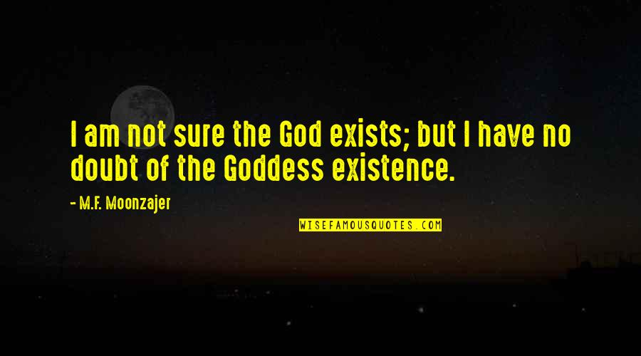 No Doubt Quotes By M.F. Moonzajer: I am not sure the God exists; but