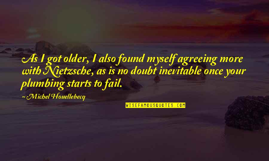 No Doubt Quotes By Michel Houellebecq: As I got older, I also found myself